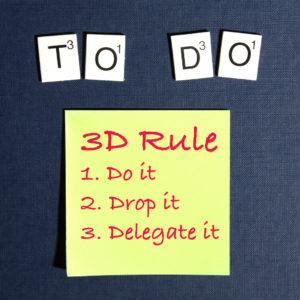 3D rule - Dit, Drop it, or Delegate it