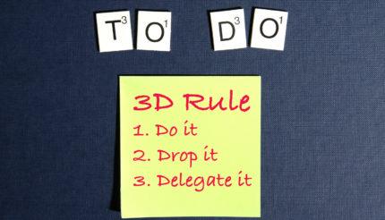 3D rule - Dit, Drop it, or Delegate it